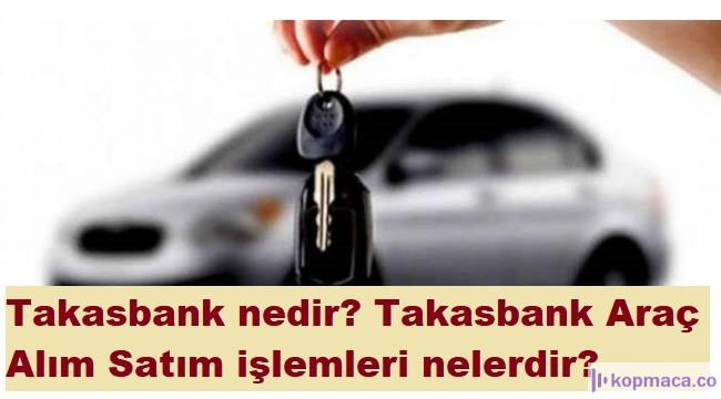 Takasbank nedir? Takasbank Araç Alım Satım işlemleri nelerdir? Araç Alım Satımında Faydaları Nelerdir? Takasbank Araç alım satım işlemleri nasıl gerçekleşecek?